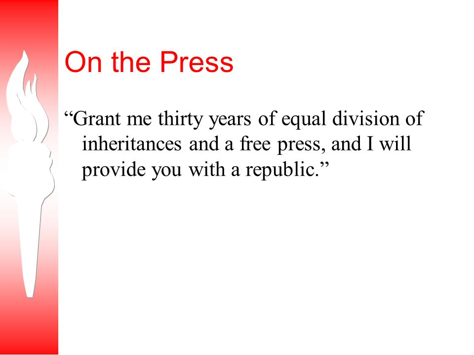 On the Press Grant me thirty years of equal division of inheritances and a free press, and I will provide you with a republic.