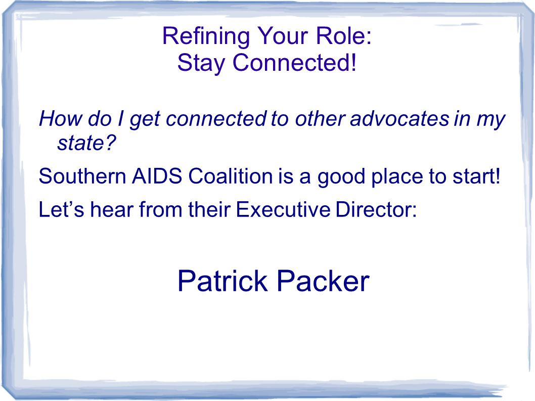 Refining Your Role: Stay Connected.How do I get connected to other advocates in my state.