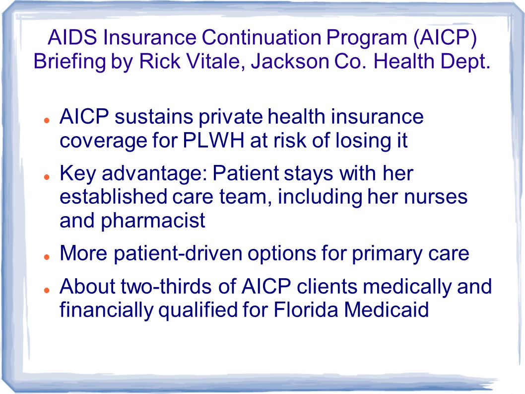 AIDS Insurance Continuation Program (AICP) Briefing by Rick Vitale, Jackson Co. Health Dept. AICP sustains private health insurance coverage for PLWH