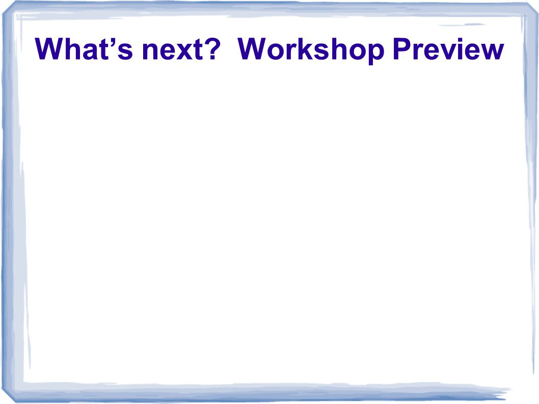 What's next? Workshop Preview
