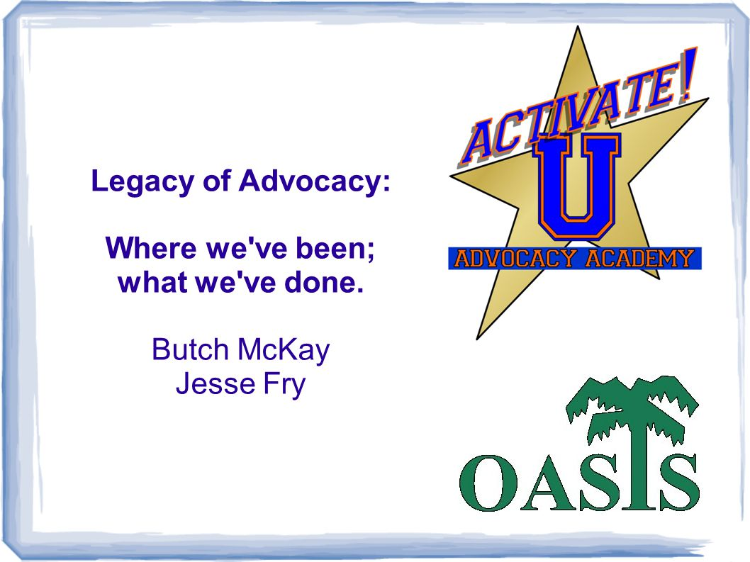 Legacy of Advocacy: Where we've been; what we've done. Butch McKay Jesse Fry