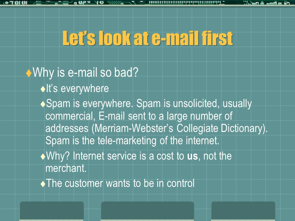 Let's look at e-mail first  Why is e-mail so bad.