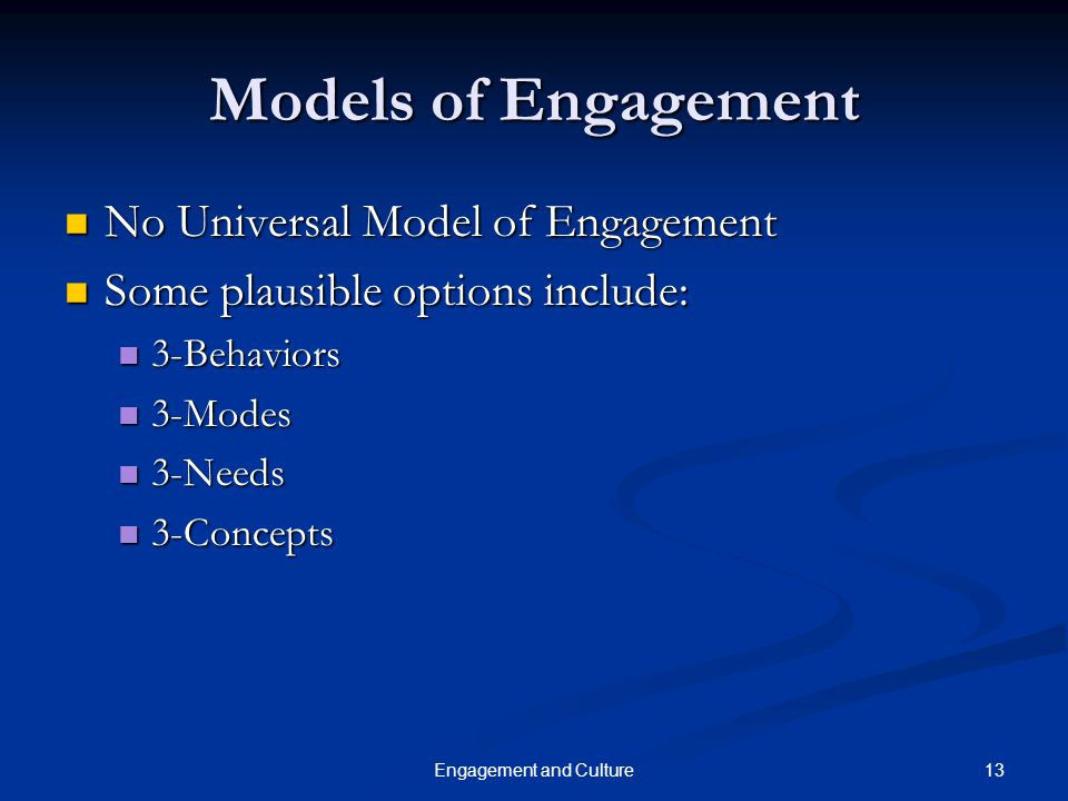 13Engagement and Culture Models of Engagement No Universal Model of Engagement No Universal Model of Engagement Some plausible options include: Some p