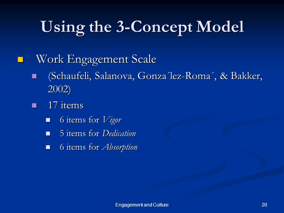 20Engagement and Culture Using the 3-Concept Model Work Engagement Scale Work Engagement Scale (Schaufeli, Salanova, Gonza´lez-Roma´, & Bakker, 2002)