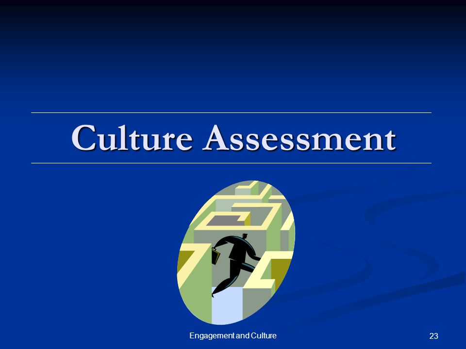 Engagement and Culture 23 Culture Assessment