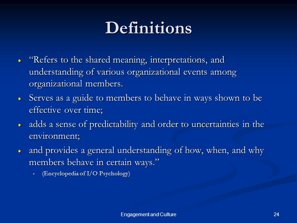 "24Engagement and Culture Definitions  ""Refers to the shared meaning, interpretations, and understanding of various organizational events among organi"