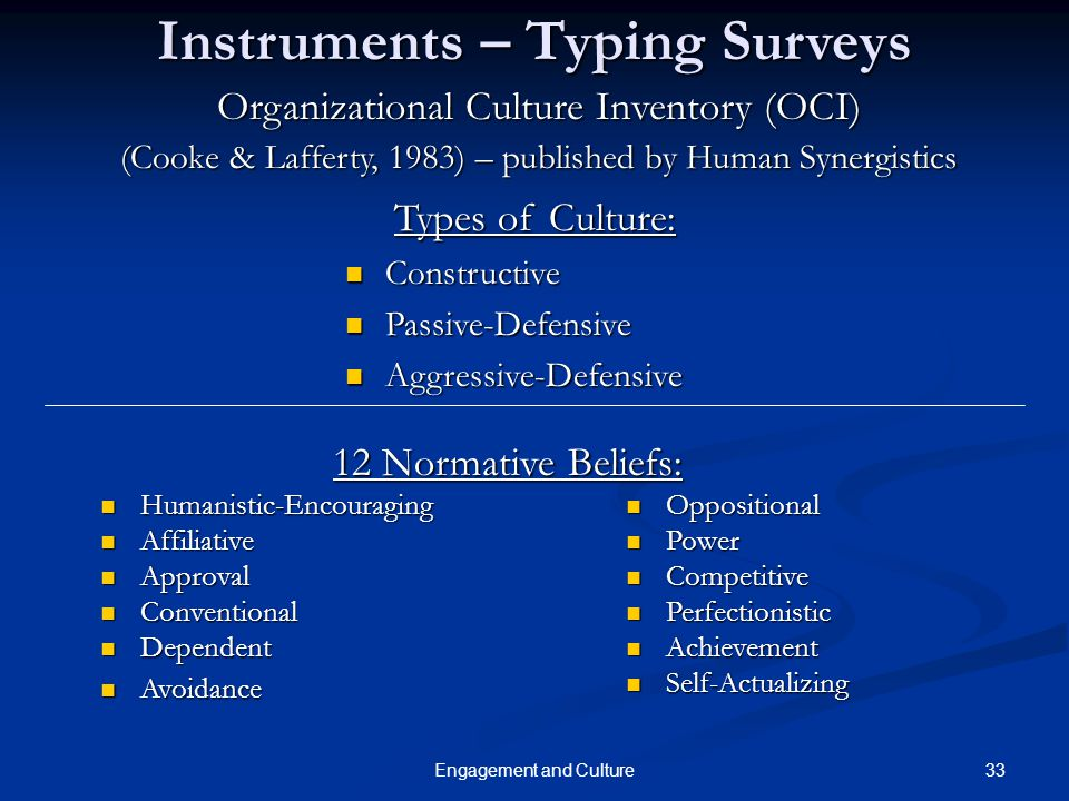 33Engagement and Culture Instruments – Typing Surveys Organizational Culture Inventory (OCI) (Cooke & Lafferty, 1983) – published by Human Synergistic