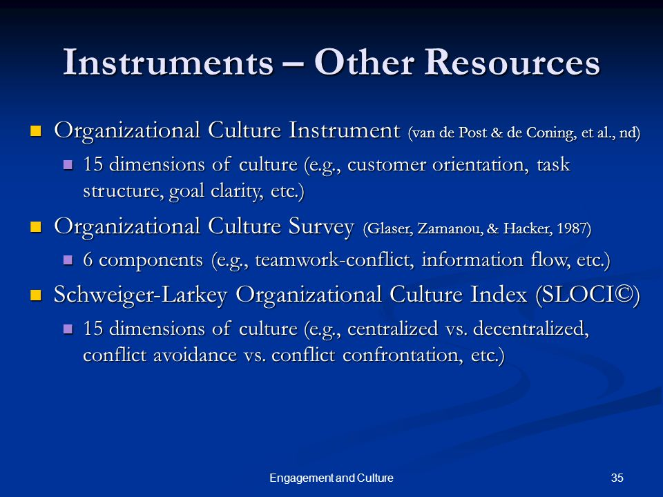 35Engagement and Culture Instruments – Other Resources Organizational Culture Instrument (van de Post & de Coning, et al., nd) Organizational Culture