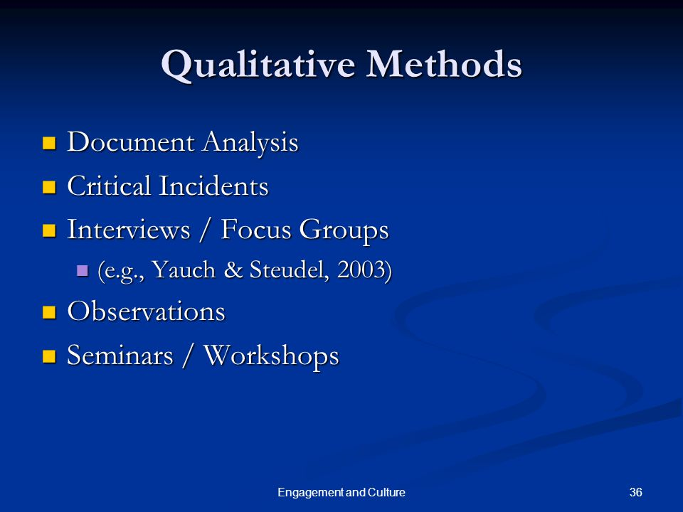 36Engagement and Culture Qualitative Methods Document Analysis Document Analysis Critical Incidents Critical Incidents Interviews / Focus Groups Inter