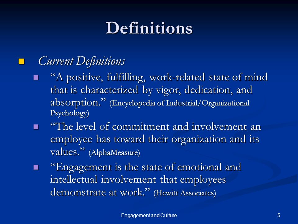 "5Engagement and Culture Definitions Current Definitions Current Definitions ""A positive, fulfilling, work-related state of mind that is characterized"