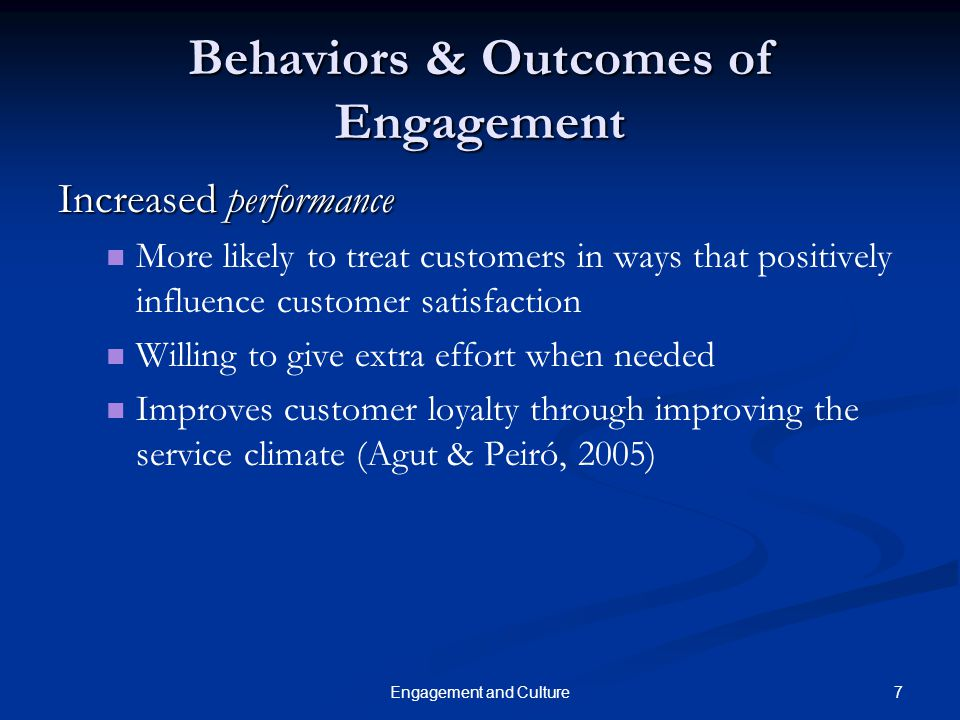 7Engagement and Culture Behaviors & Outcomes of Engagement Increased performance More likely to treat customers in ways that positively influence cust