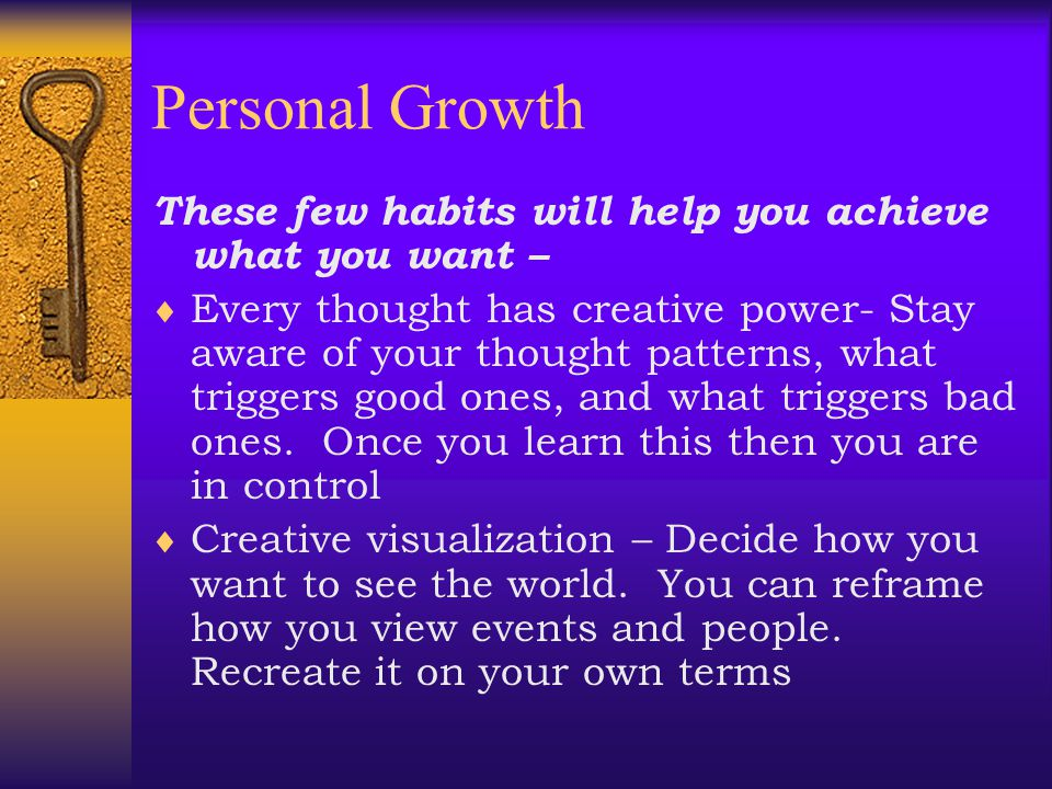 Personal Growth  Getting what you want!!!!  How often do you get what you really want?  How does it feel when you get what you want?  How often do