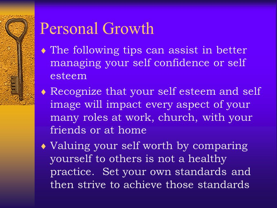 Personal Growth  We all have different goals, and priorities, which mean that different activities and attitudes will make us feel good about ourselv