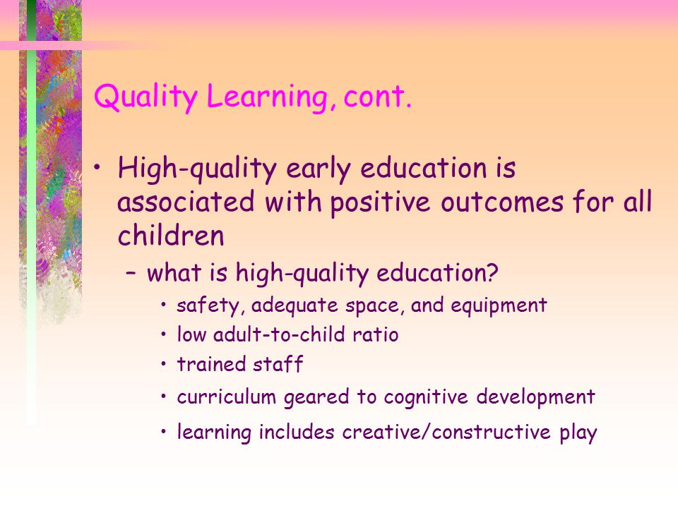 High-quality early education is associated with positive outcomes for all children –what is high-quality education.