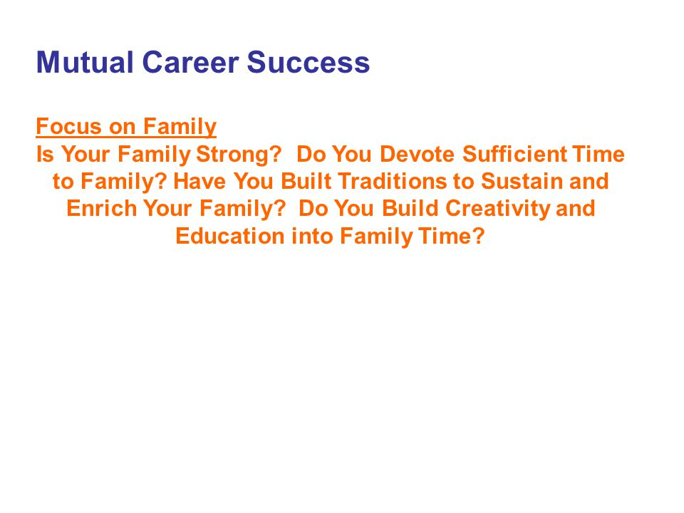Mutual Career Success Focus on Family Is Your Family Strong? Do You Devote Sufficient Time to Family? Have You Built Traditions to Sustain and Enrich