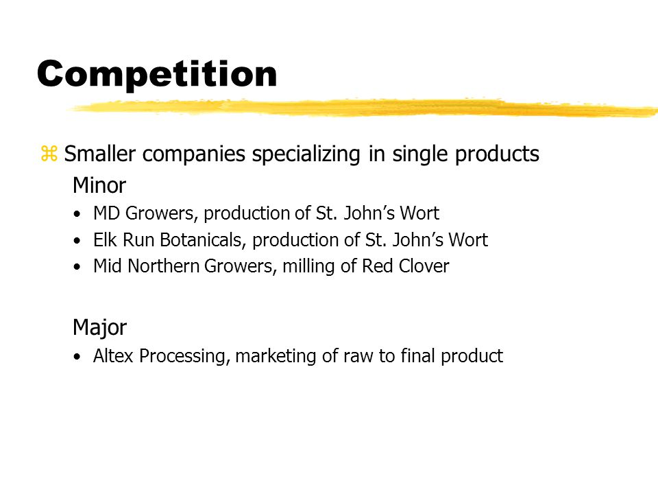 Competition zSmaller companies specializing in single products Minor MD Growers, production of St.