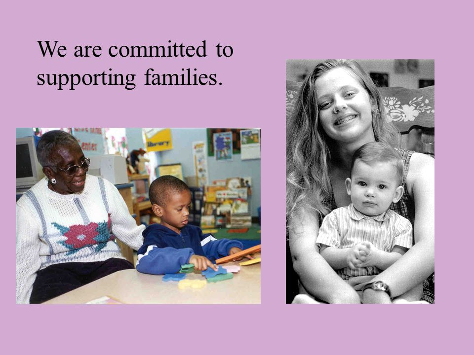 We are committed to supporting families.