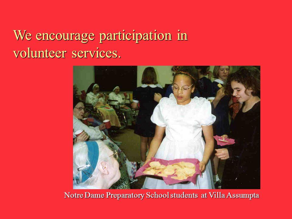 We encourage participation in volunteer services. Notre Dame Preparatory School students at Villa Assumpta