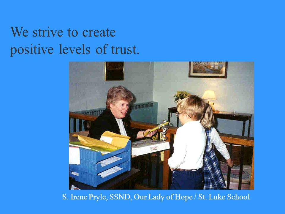 We strive to create positive levels of trust.S. Irene Pryle, SSND, Our Lady of Hope / St.