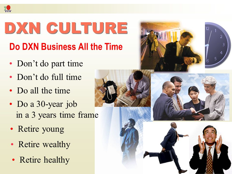 DXN CULTURE DXN CULTURE Be Single Minded Don't look left, don't look right, be focused Don't jump off the ship Successful people learn how to aim towa