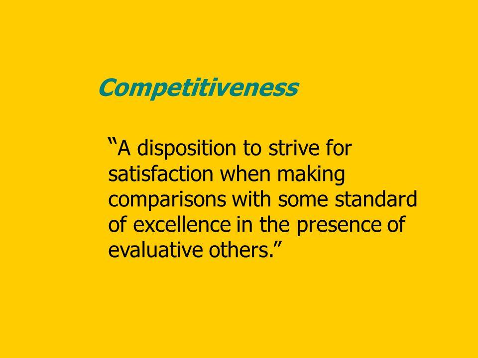 Keys: Competitiveness = Social evaluation or comparison Achievement motivation = Self-comparison or achievement