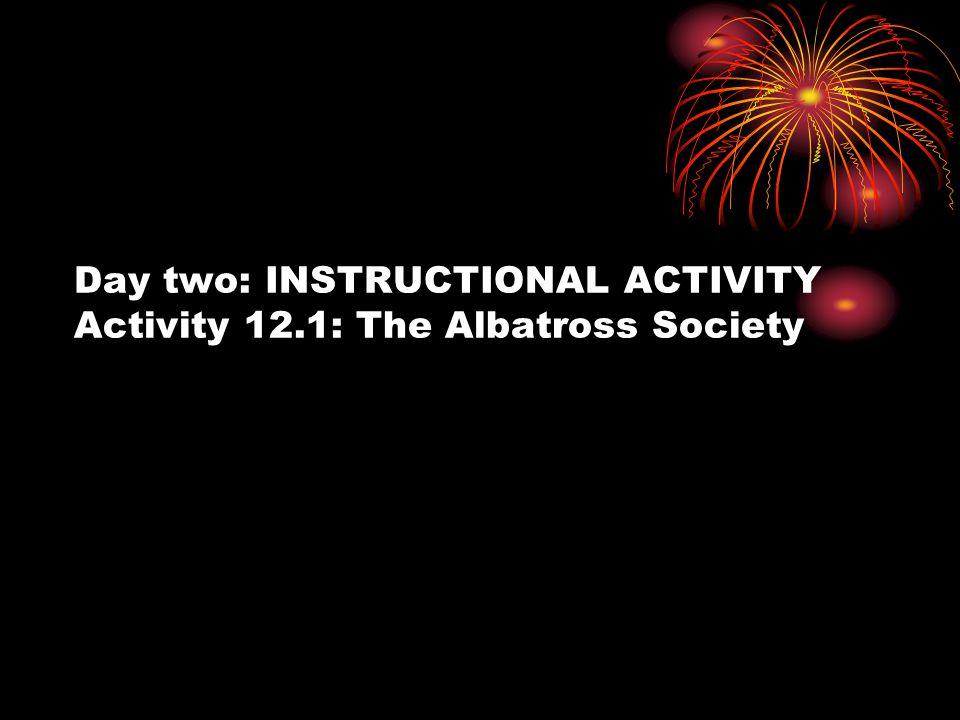 Day two: INSTRUCTIONAL ACTIVITY Activity 12.1: The Albatross Society