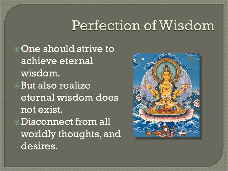  One should strive to achieve eternal wisdom.  But also realize eternal wisdom does not exist.