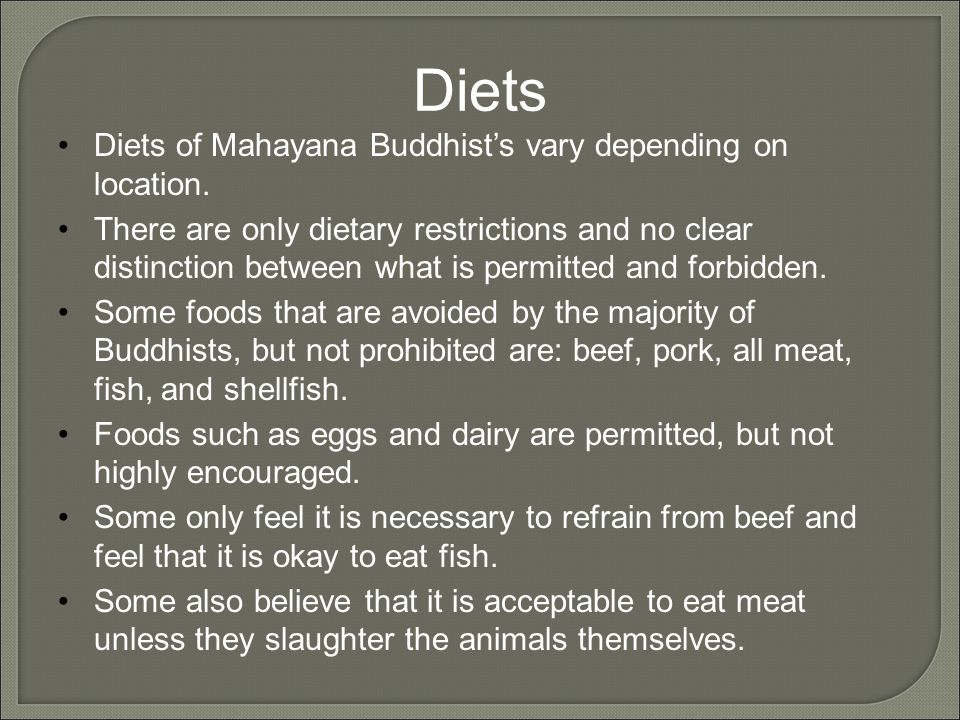 Diets Diets of Mahayana Buddhist's vary depending on location.