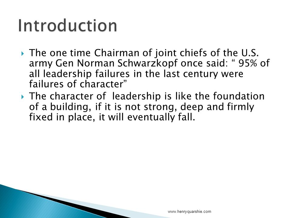 " The one time Chairman of joint chiefs of the U.S. army Gen Norman Schwarzkopf once said: "" 95% of all leadership failures in the last century were f"