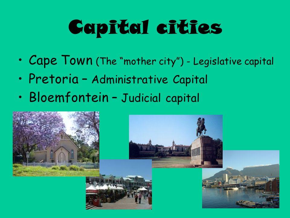 """Capital cities Cape Town (The """"mother city"""") - Legislative capital Pretoria – Administrative Capital Bloemfontein – Judicial capital"""