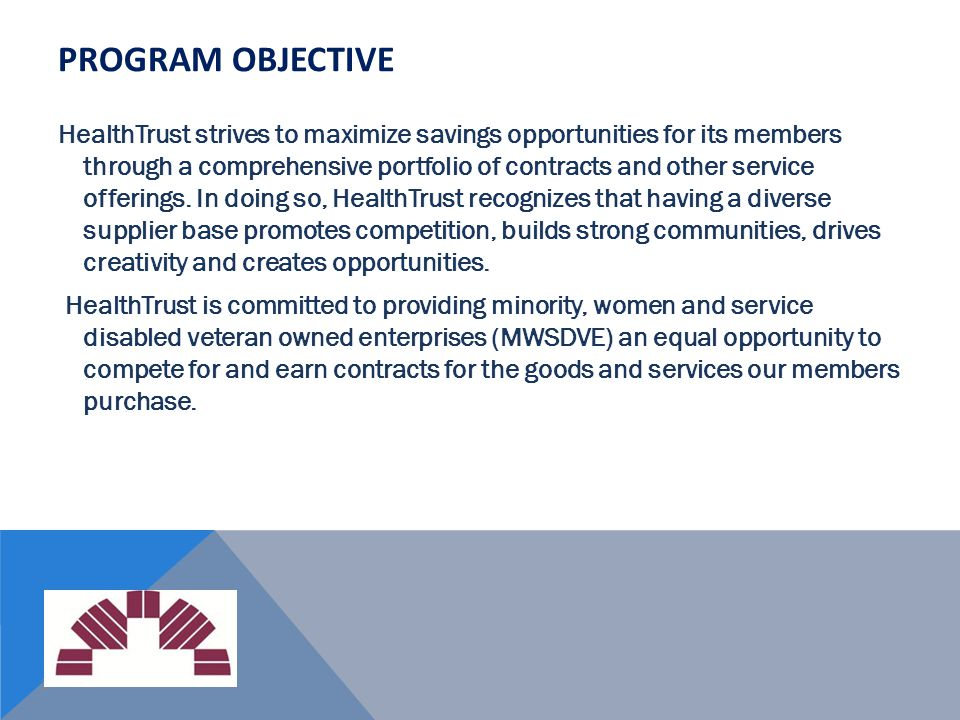 17 PROGRAM OBJECTIVE HealthTrust strives to maximize savings opportunities for its members through a comprehensive portfolio of contracts and other se