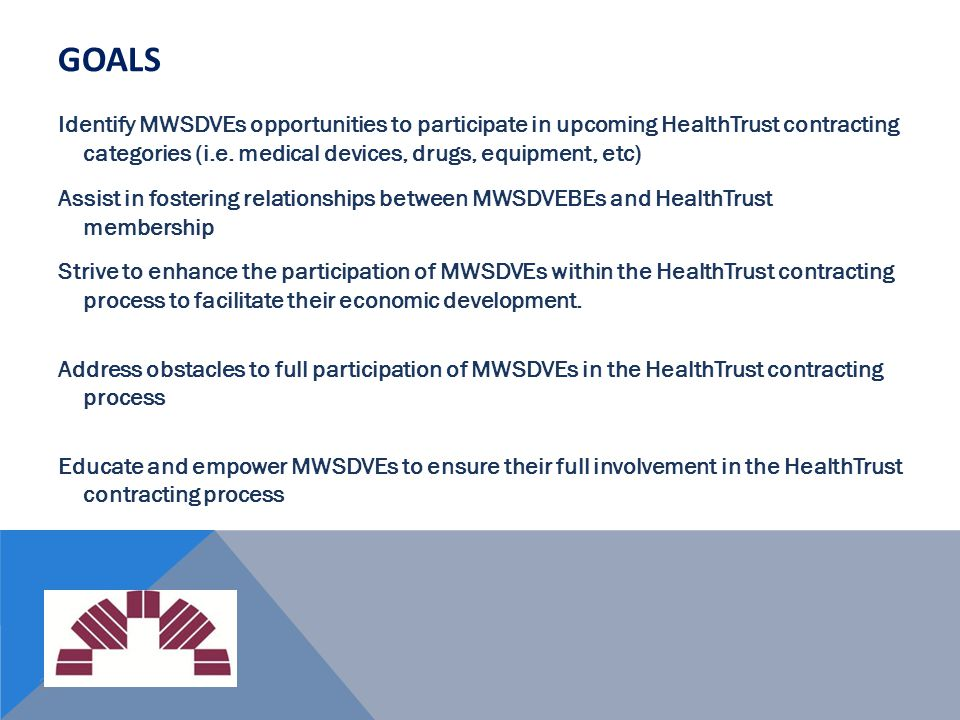 20 GOALS Identify MWSDVEs opportunities to participate in upcoming HealthTrust contracting categories (i.e. medical devices, drugs, equipment, etc) As