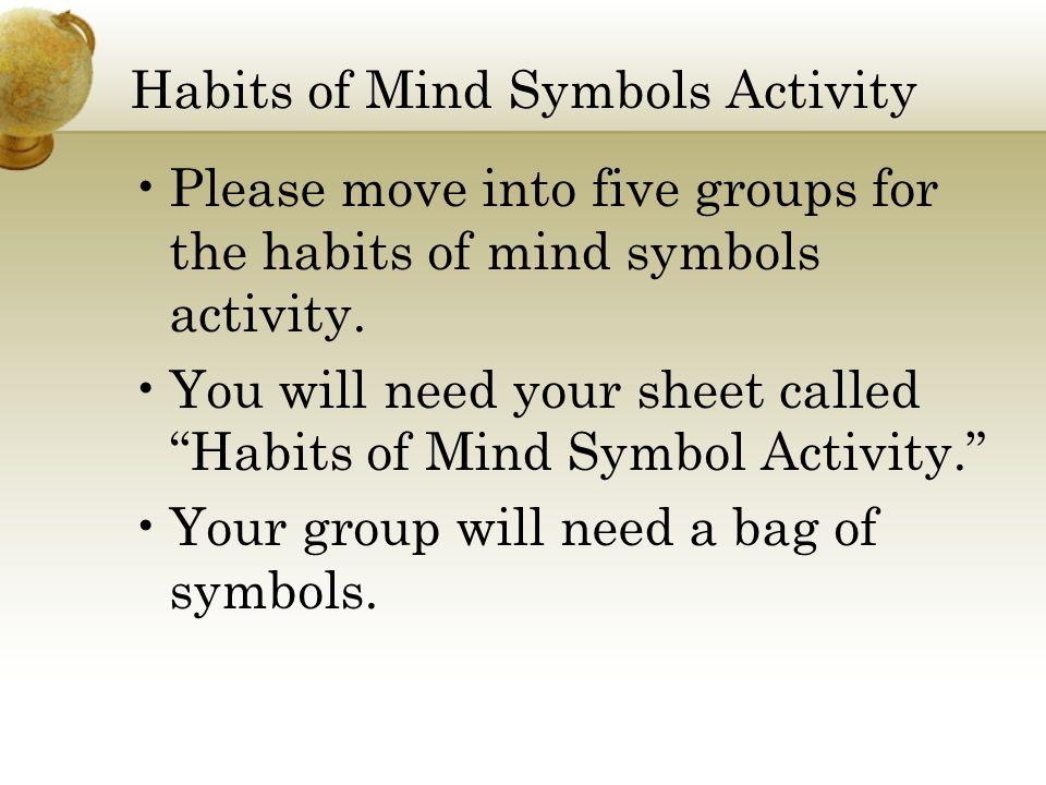 Habits of Mind Symbols Activity Please move into five groups for the habits of mind symbols activity.