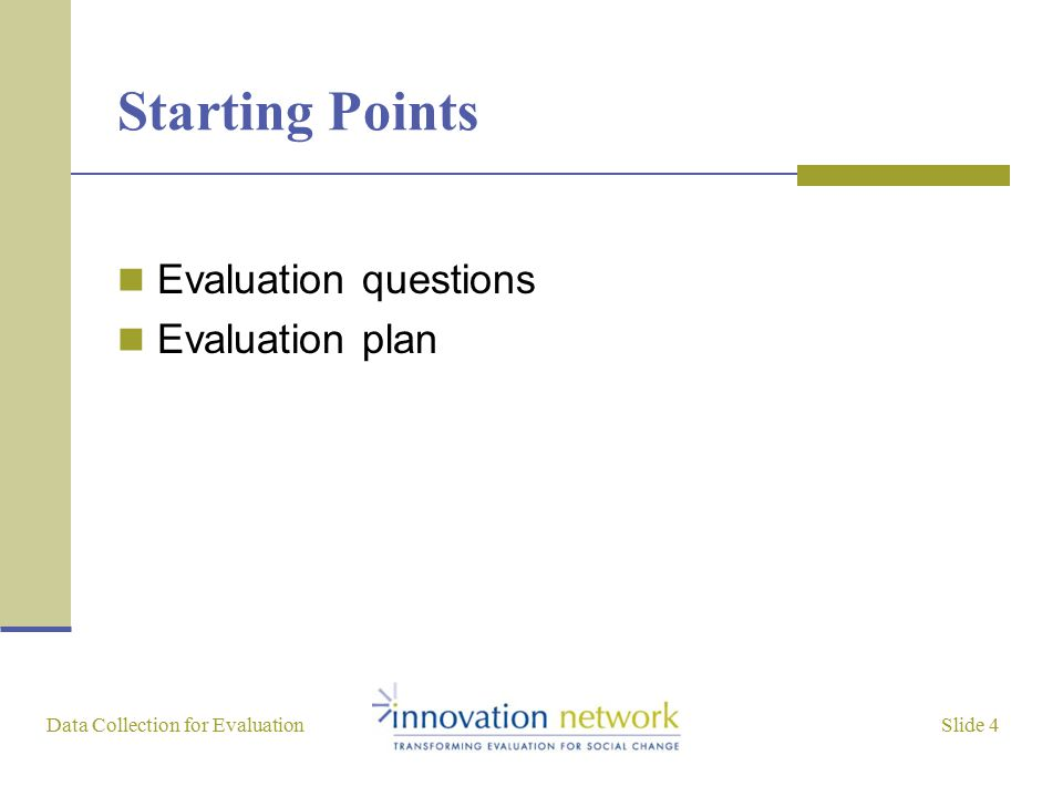 Slide 4 Data Collection for Evaluation Starting Points Evaluation questions Evaluation plan