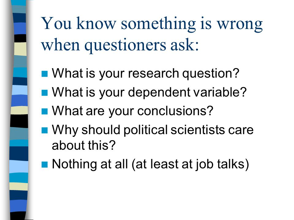 You know something is wrong when questioners ask: What is your research question.