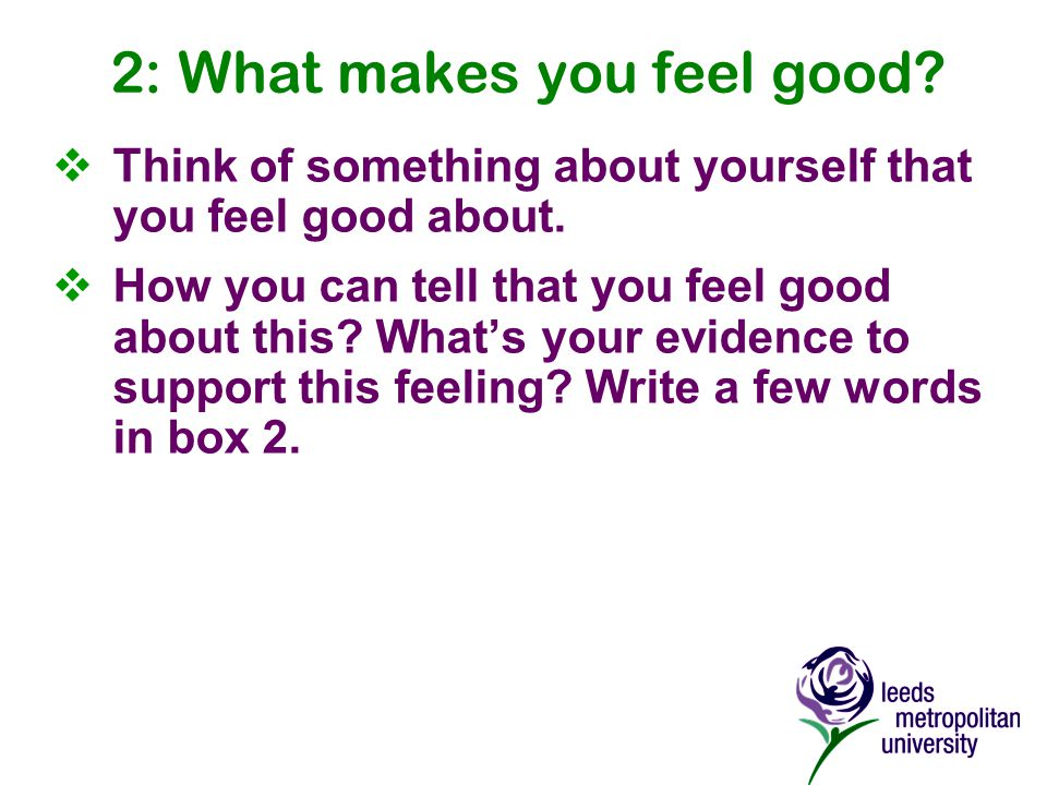 2: What makes you feel good.  Think of something about yourself that you feel good about.