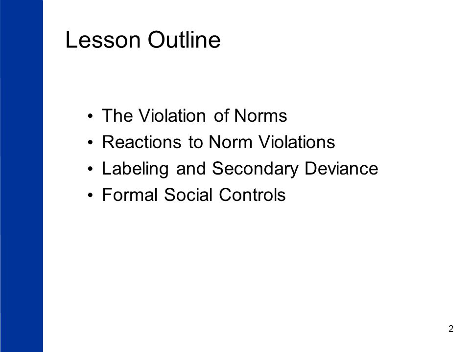2 Lesson Outline The Violation of Norms Reactions to Norm Violations Labeling and Secondary Deviance Formal Social Controls
