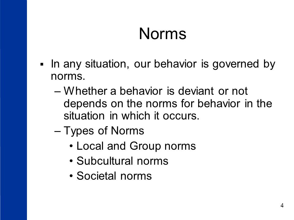 4 Norms  In any situation, our behavior is governed by norms.