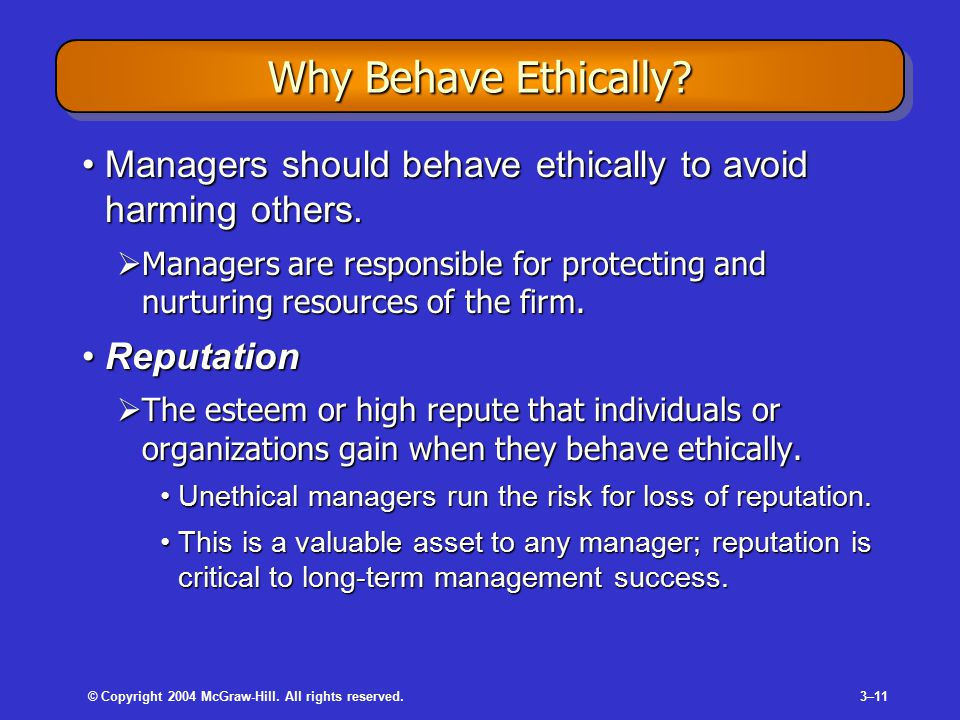 © Copyright 2004 McGraw-Hill. All rights reserved.3–11 Why Behave Ethically.