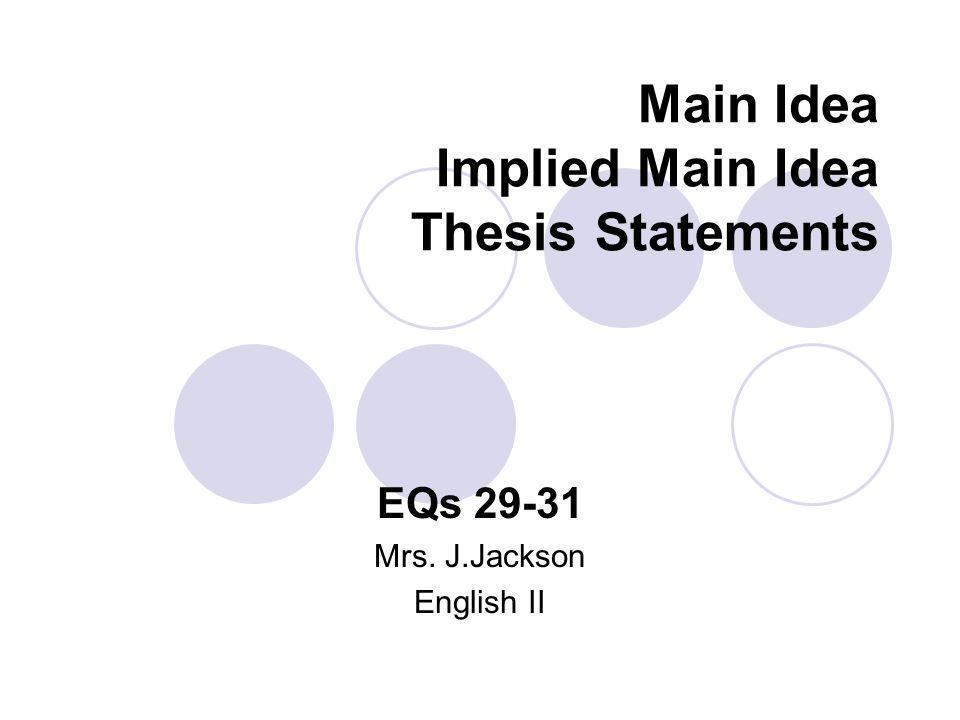 Main Idea Implied Main Idea Thesis Statements EQs 29-31 Mrs. J.Jackson English II