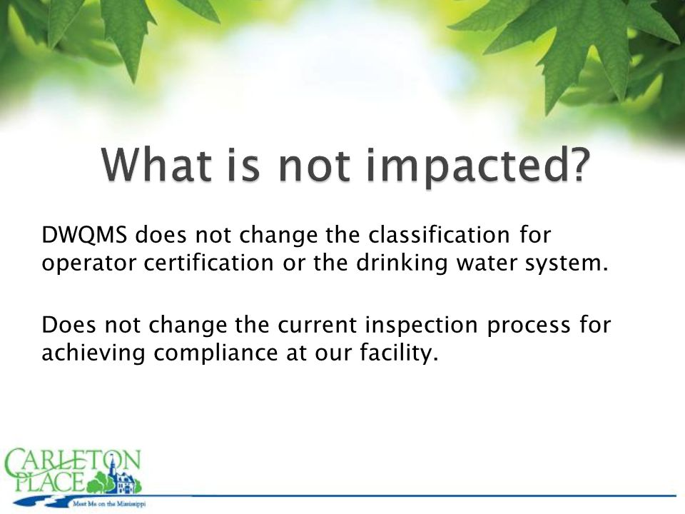 DWQMS does not change the classification for operator certification or the drinking water system.