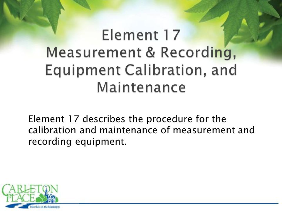 Element 17 describes the procedure for the calibration and maintenance of measurement and recording equipment.
