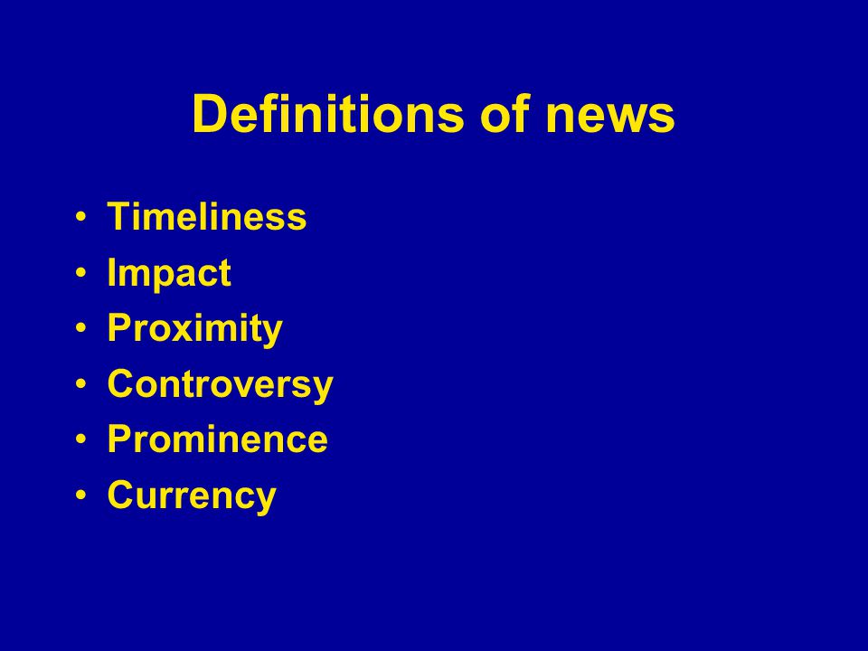 Definitions of news Timeliness Impact Proximity Controversy Prominence Currency