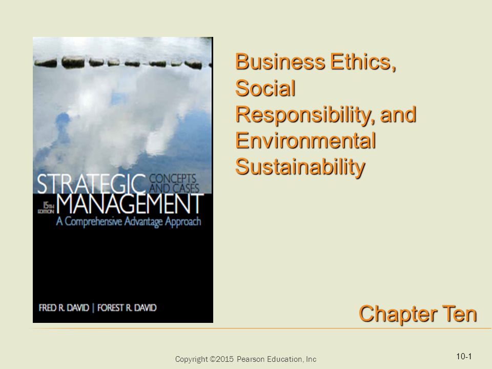 Copyright ©2015 Pearson Education, Inc Business Ethics, Social Responsibility, and Environmental Sustainability Chapter Ten 10-1