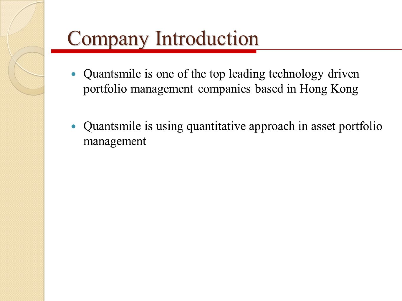Company Introduction Quantsmile is one of the top leading technology driven portfolio management companies based in Hong Kong Quantsmile is using quantitative approach in asset portfolio management