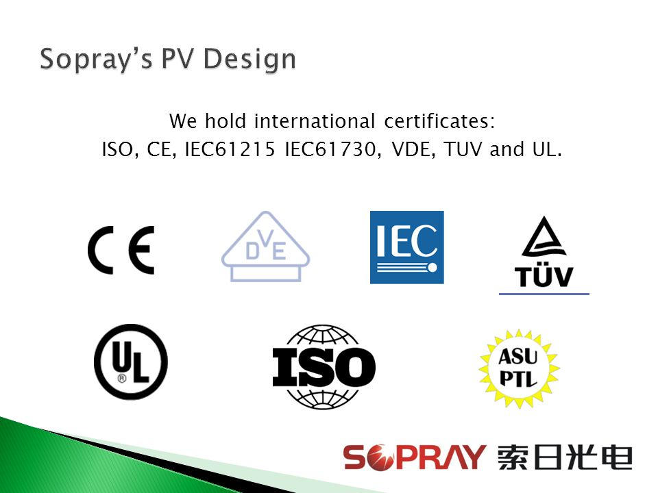 We hold international certificates: ISO, CE, IEC61215 IEC61730, VDE, TUV and UL.