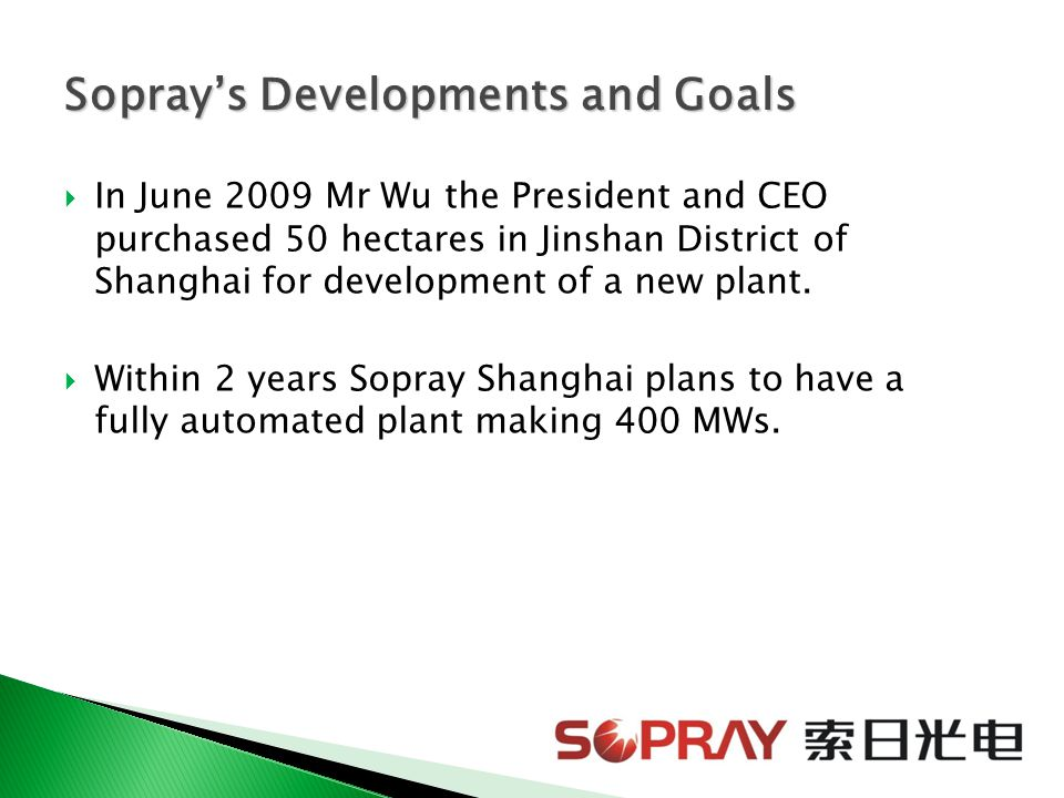  In June 2009 Mr Wu the President and CEO purchased 50 hectares in Jinshan District of Shanghai for development of a new plant.  Within 2 years Sopr