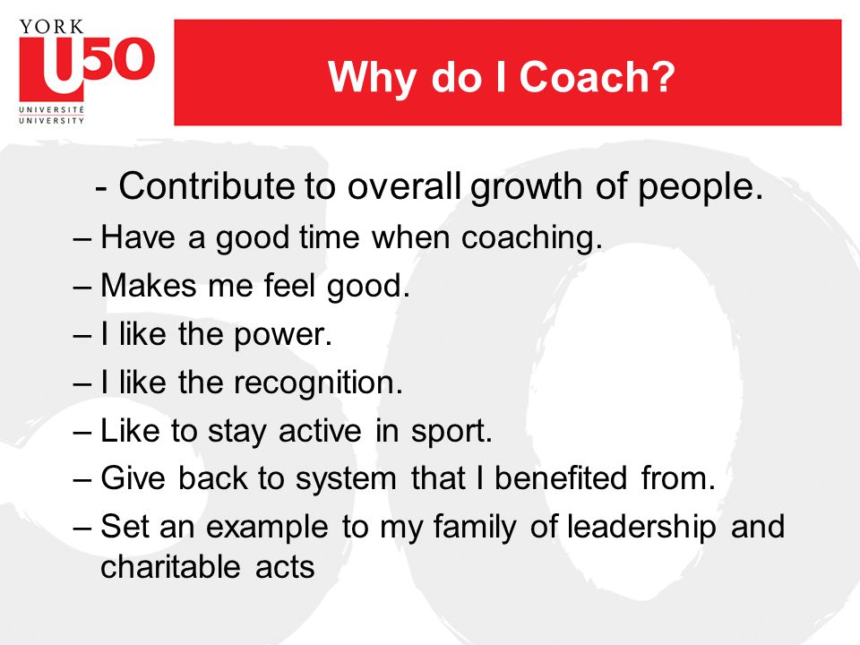 Why Athletes Participate NCCP – four main categories 1.Achievement 2.Affiliation 3.Sensation 4.Self Direction, Independence