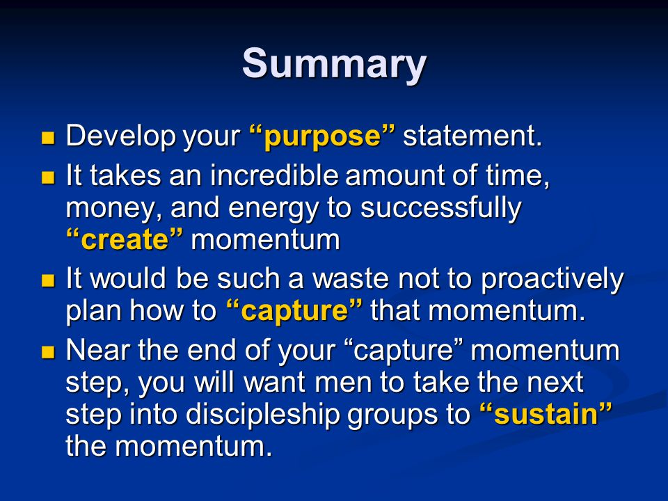 """Summary Develop your """"purpose"""" statement. Develop your """"purpose"""" statement. It takes an incredible amount of time, money, and energy to successfully """""""