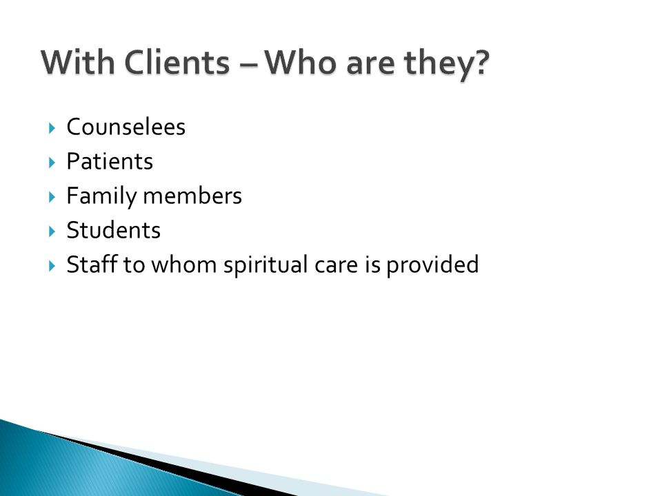 Counselees  Patients  Family members  Students  Staff to whom spiritual care is provided